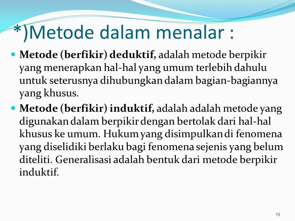 *)Metode dalam menalar : Metode (berfikir) deduktif, adalah metode berpikir yang menerapkan hal-hal yang umum terlebih dahulu untuk seterusnya dihubun