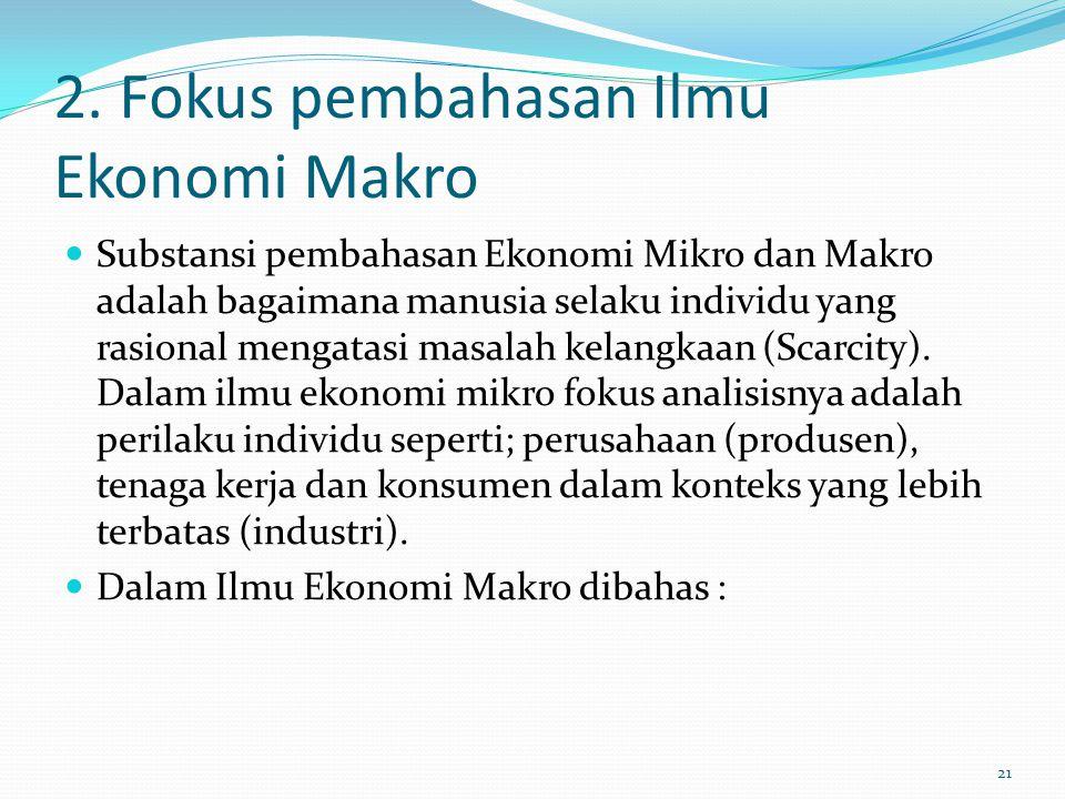 2. Fokus pembahasan Ilmu Ekonomi Makro Substansi pembahasan Ekonomi Mikro dan Makro adalah bagaimana manusia selaku individu yang rasional mengatasi m