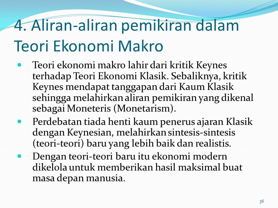 4. Aliran-aliran pemikiran dalam Teori Ekonomi Makro Teori ekonomi makro lahir dari kritik Keynes terhadap Teori Ekonomi Klasik. Sebaliknya, kritik Ke
