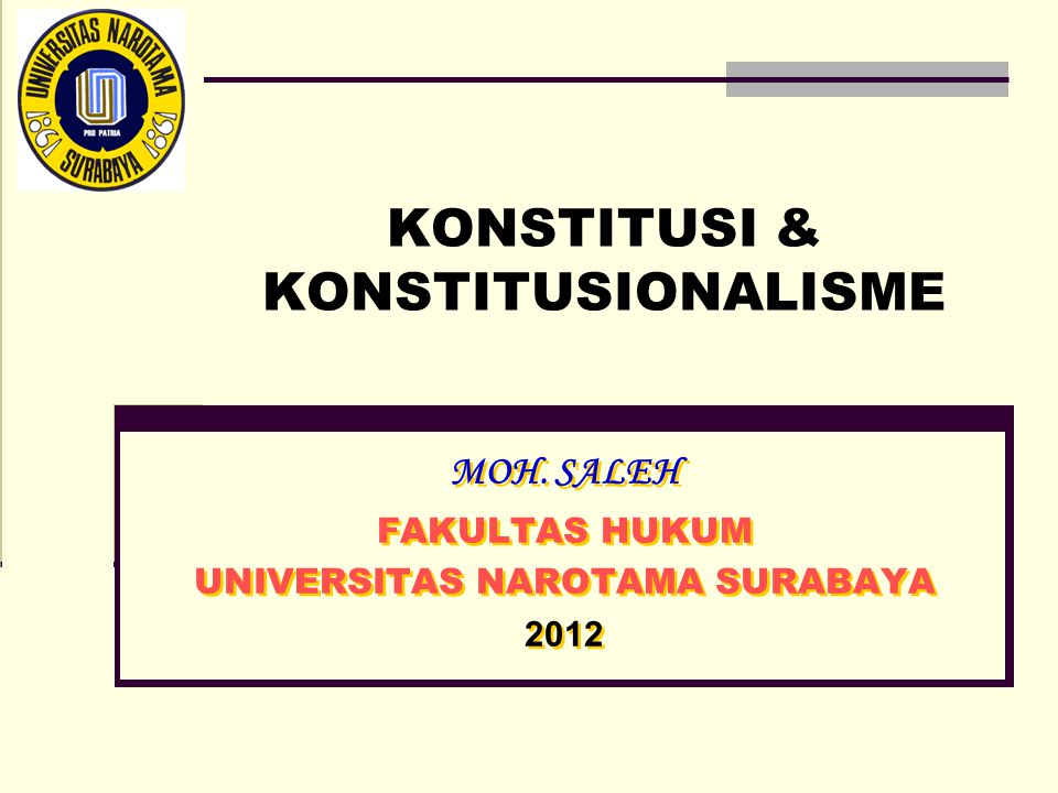 KONSTITUSI & KONSTITUSIONALISME MOH. SALEH FAKULTAS HUKUM UNIVERSITAS NAROTAMA SURABAYA 2012 MOH.