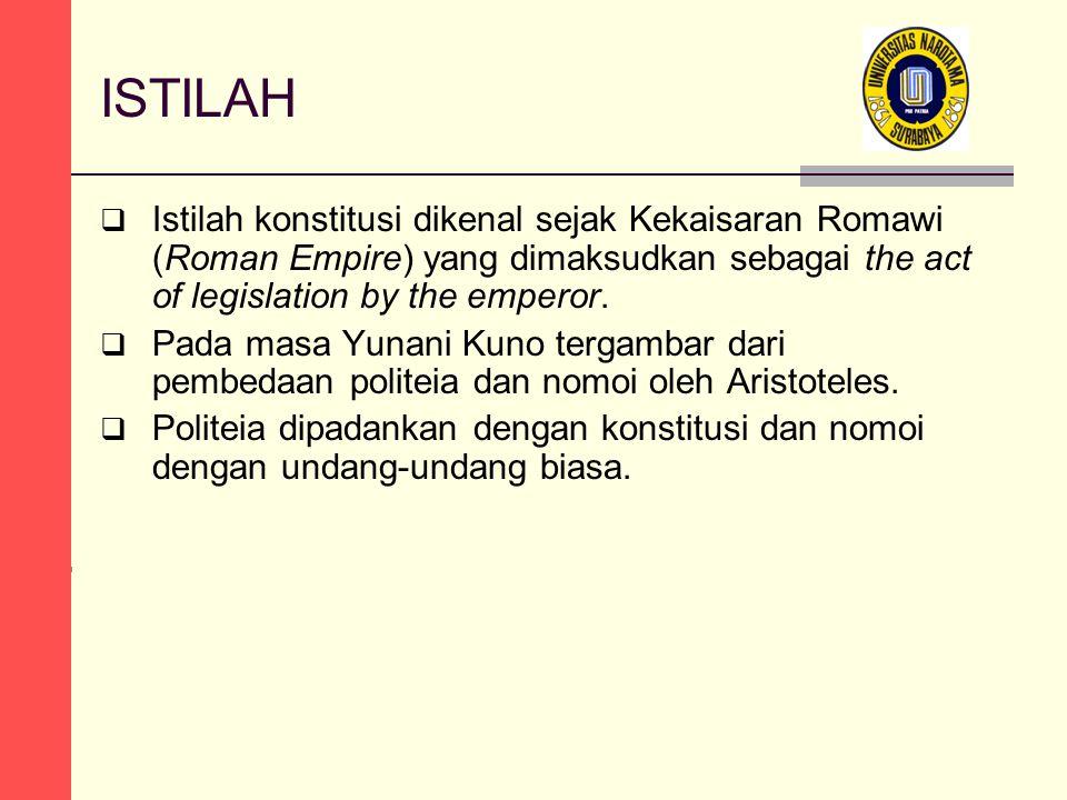 ISTILAH  Istilah konstitusi dikenal sejak Kekaisaran Romawi (Roman Empire) yang dimaksudkan sebagai the act of legislation by the emperor.