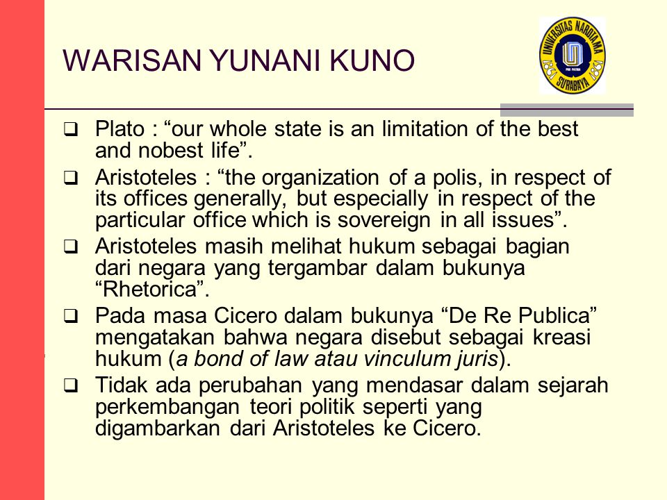 WARISAN YUNANI KUNO  Plato : our whole state is an limitation of the best and nobest life .