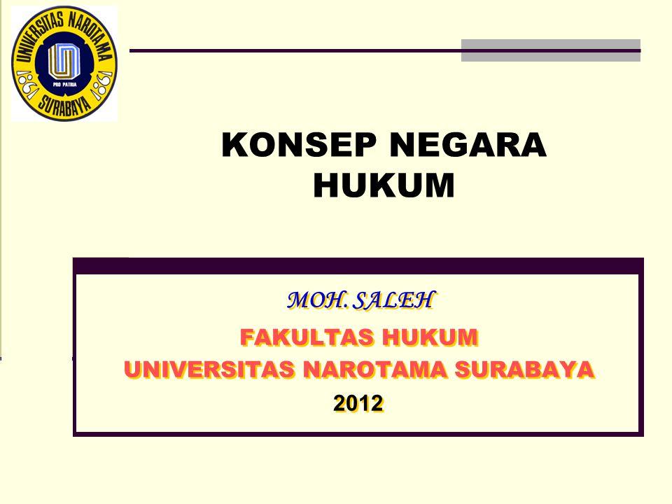 KONSEP NEGARA HUKUM MOH. SALEH FAKULTAS HUKUM UNIVERSITAS NAROTAMA SURABAYA 2012 MOH.