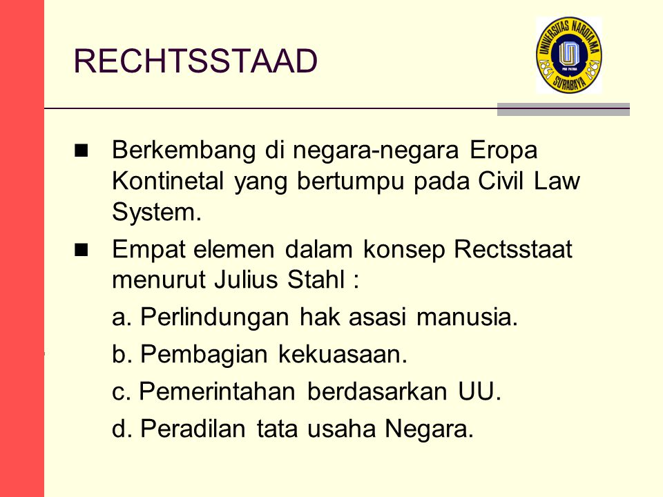 RECHTSSTAAD Berkembang di negara-negara Eropa Kontinetal yang bertumpu pada Civil Law System. Empat elemen dalam konsep Rectsstaat menurut Julius Stah