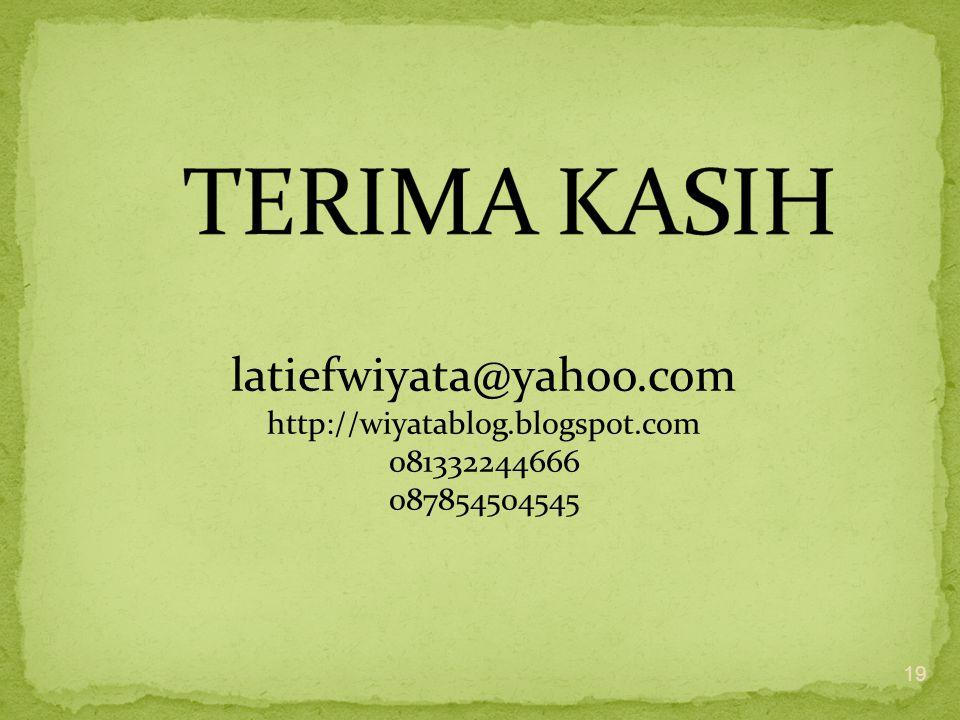 19 latiefwiyata@yahoo.com http://wiyatablog.blogspot.com 081332244666 087854504545