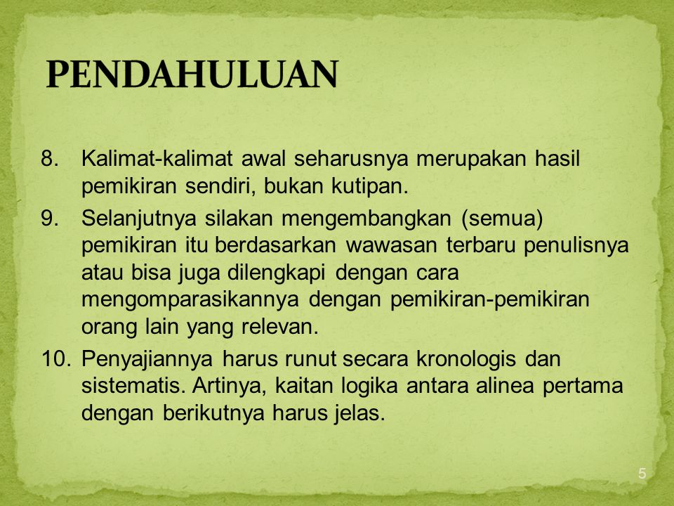 8.Kalimat-kalimat awal seharusnya merupakan hasil pemikiran sendiri, bukan kutipan. 9.Selanjutnya silakan mengembangkan (semua) pemikiran itu berdasar