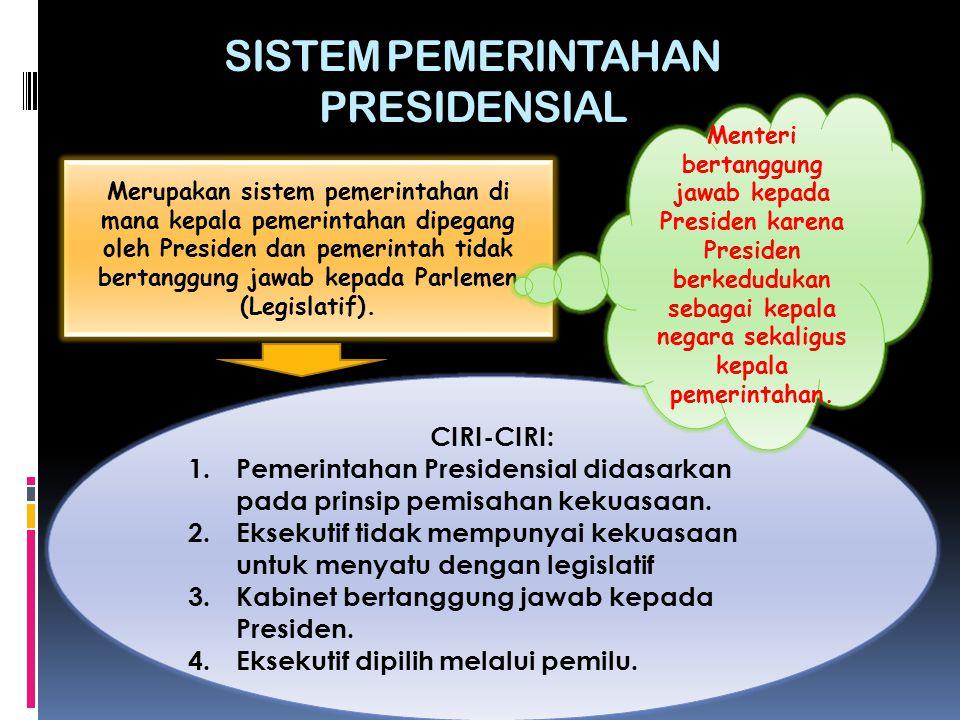 SISTEM PEMERINTAHAN PRESIDENSIAL Merupakan sistem pemerintahan di mana kepala pemerintahan dipegang oleh Presiden dan pemerintah tidak bertanggung jawab kepada Parlemen (Legislatif).