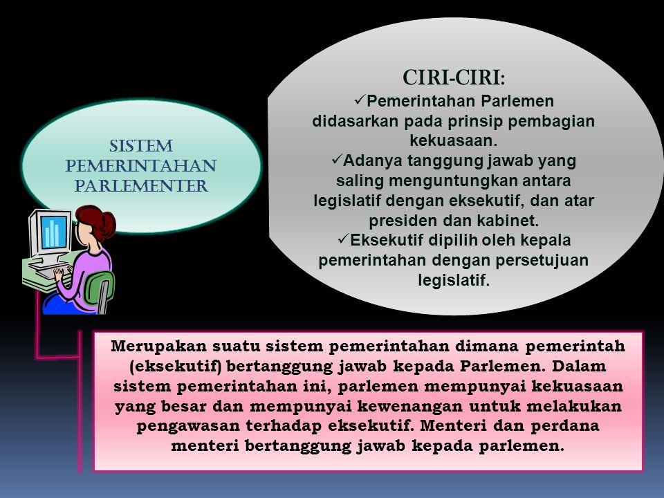 Sistem pemerintahan parlementer CIRI-CIRI: Pemerintahan Parlemen didasarkan pada prinsip pembagian kekuasaan.