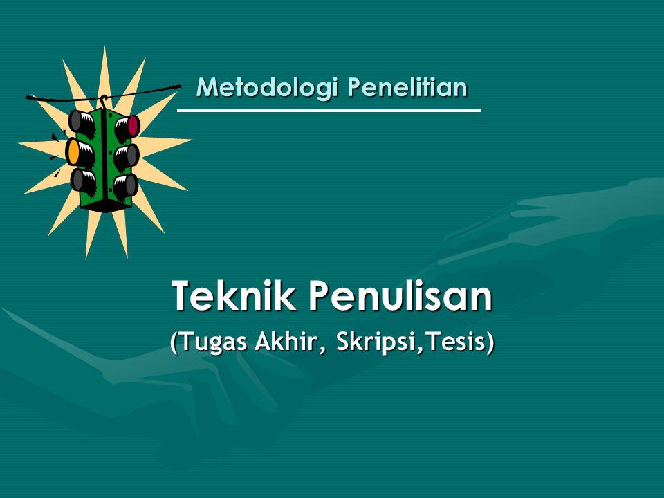 Metodologi Penelitian Teknik Penulisan (Tugas Akhir, Skripsi,Tesis)