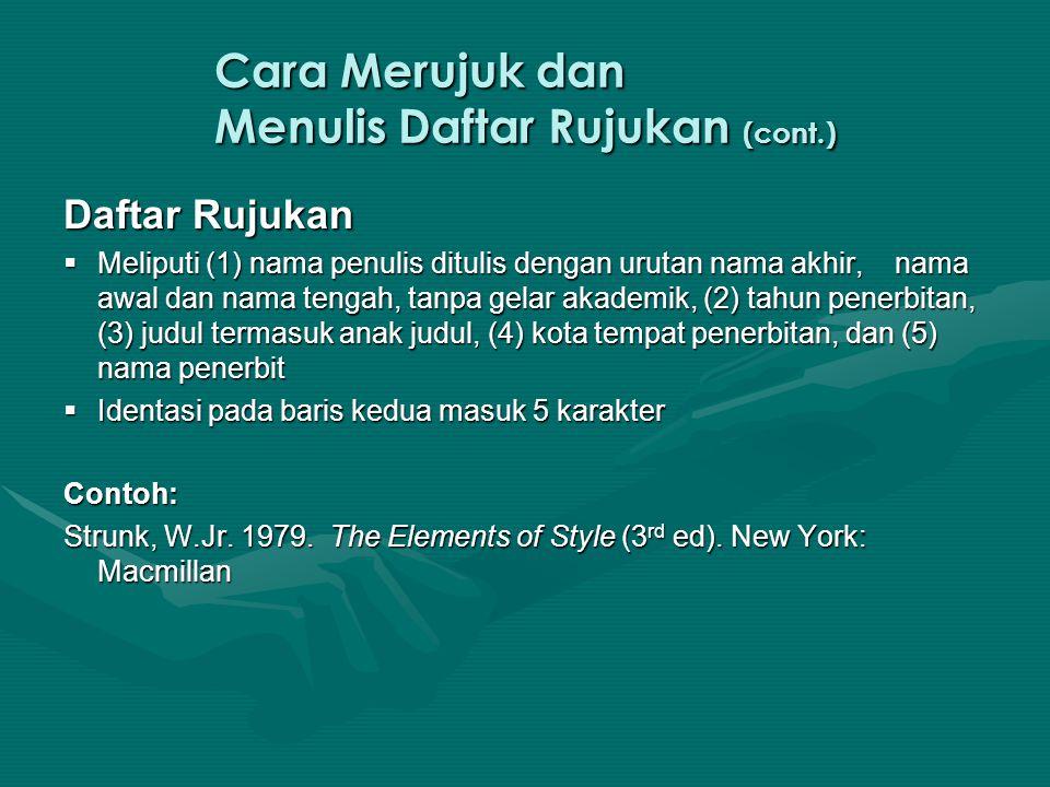 Cara Merujuk dan Menulis Daftar Rujukan (cont.) Daftar Rujukan  Meliputi (1) nama penulis ditulis dengan urutan nama akhir, nama awal dan nama tengah