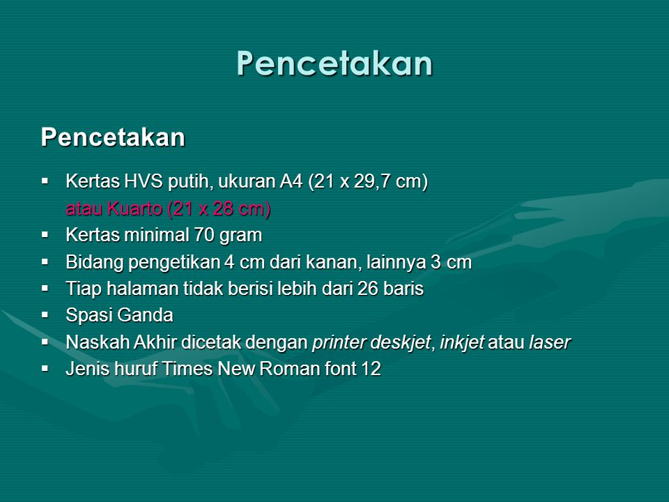Pencetakan Pencetakan  Kertas HVS putih, ukuran A4 (21 x 29,7 cm) atau Kuarto (21 x 28 cm)  Kertas minimal 70 gram  Bidang pengetikan 4 cm dari kan