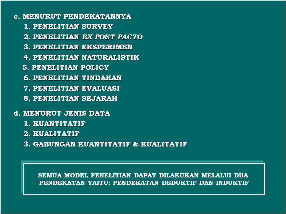 c. MENURUT PENDEKATANNYA 1. PENELITIAN SURVEY 1. PENELITIAN SURVEY 2. PENELITIAN EX POST PACTO 2. PENELITIAN EX POST PACTO 3. PENELITIAN EKSPERIMEN 3.
