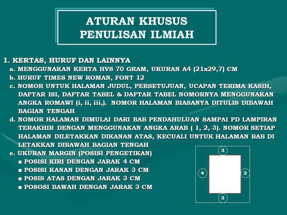 1. KERTAS, HURUF DAN LAINNYA a. MENGGUNAKAN KERTA HVS 70 GRAM, UKURAN A4 (21x29,7) CM a. MENGGUNAKAN KERTA HVS 70 GRAM, UKURAN A4 (21x29,7) CM b. HURU