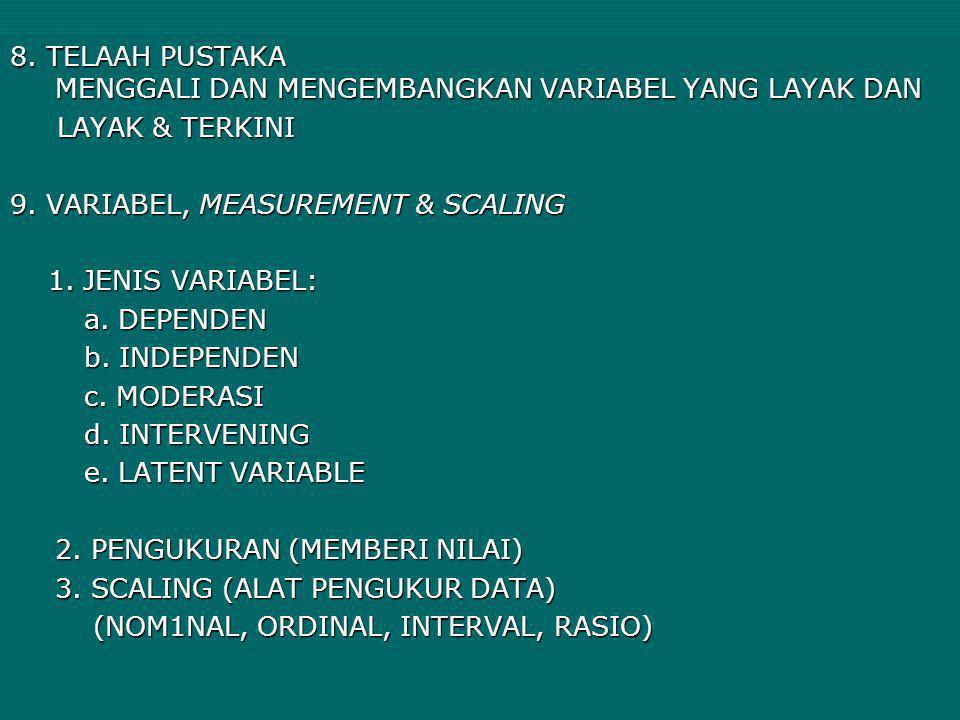 8. TELAAH PUSTAKA MENGGALI DAN MENGEMBANGKAN VARIABEL YANG LAYAK DAN LAYAK & TERKINI LAYAK & TERKINI 9. VARIABEL, MEASUREMENT & SCALING 1. JENIS VARIA