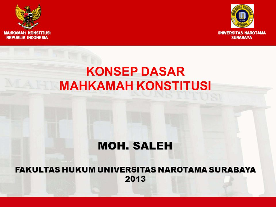 MOH. SALEH FAKULTAS HUKUM UNIVERSITAS NAROTAMA SURABAYA 2013 KONSEP DASAR MAHKAMAH KONSTITUSI REPUBLIK INDONESIA UNIVERSITAS NAROTAMA SURABAYA