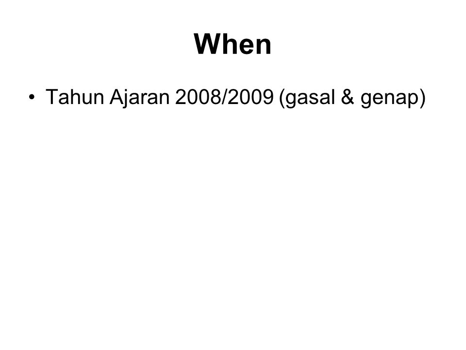 When Tahun Ajaran 2008/2009 (gasal & genap)