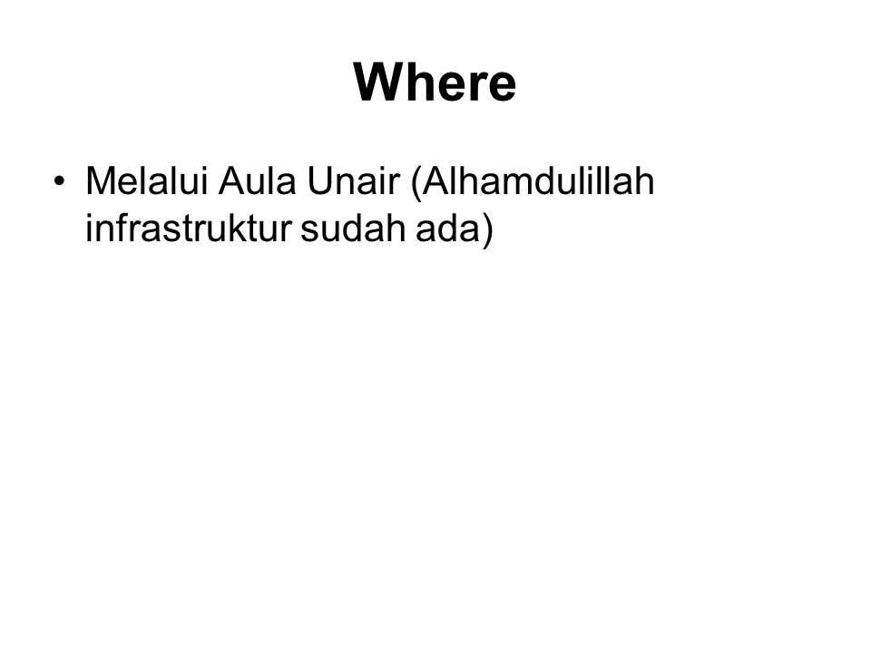Where Melalui Aula Unair (Alhamdulillah infrastruktur sudah ada)