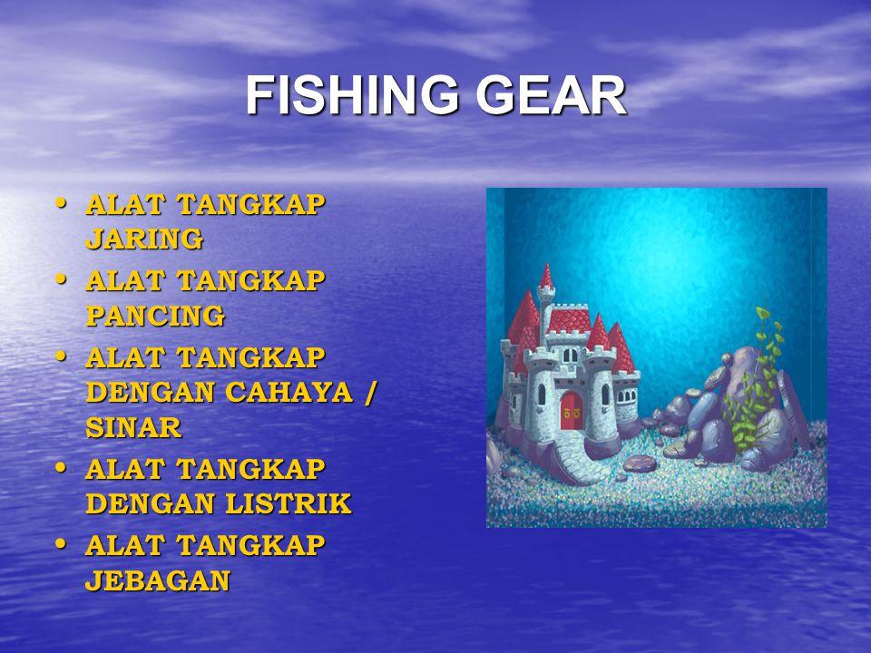 FISHING GEAR ALAT TANGKAP JARING ALAT TANGKAP JARING ALAT TANGKAP PANCING ALAT TANGKAP PANCING ALAT TANGKAP DENGAN CAHAYA / SINAR ALAT TANGKAP DENGAN