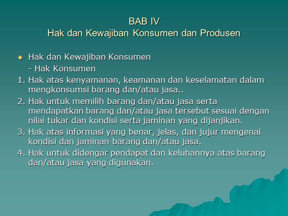 BAB IV Hak dan Kewajiban Konsumen dan Produsen  Hak dan Kewajiban Konsumen - Hak Konsumen 1. Hak atas kenyamanan, keamanan dan keselamatan dalam meng