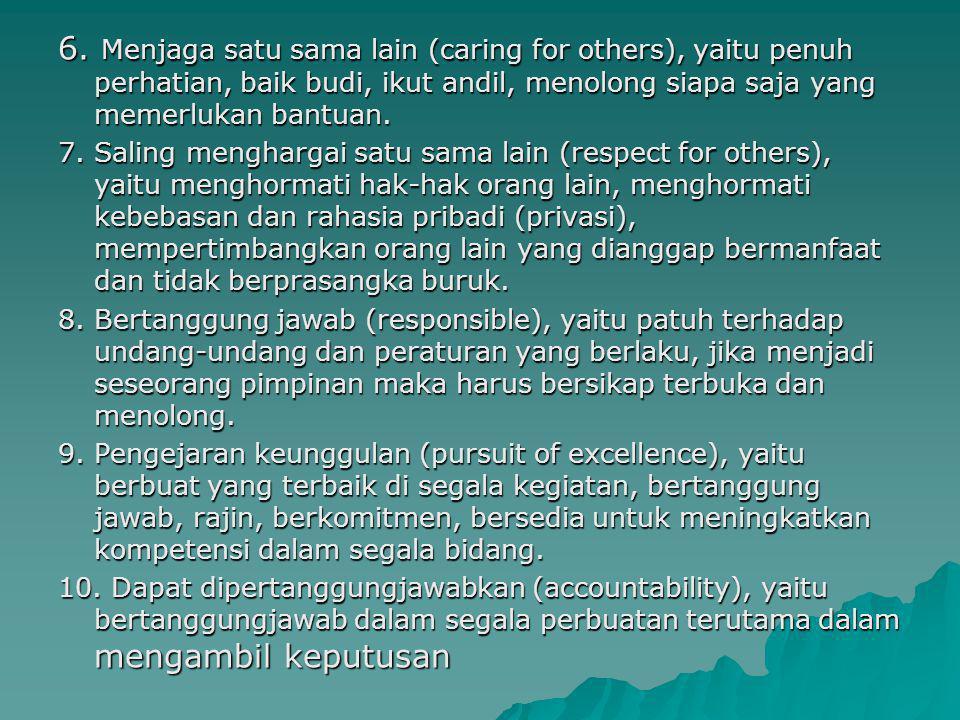 6. Menjaga satu sama lain (caring for others), yaitu penuh perhatian, baik budi, ikut andil, menolong siapa saja yang memerlukan bantuan. 7. Saling me