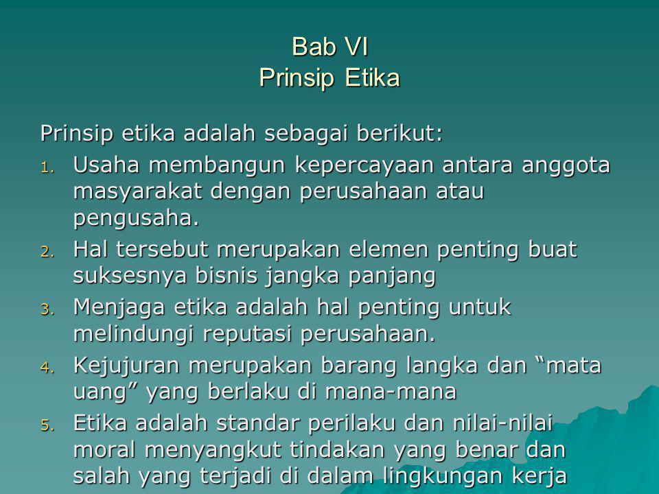 Bab VI Prinsip Etika Prinsip etika adalah sebagai berikut: 1.