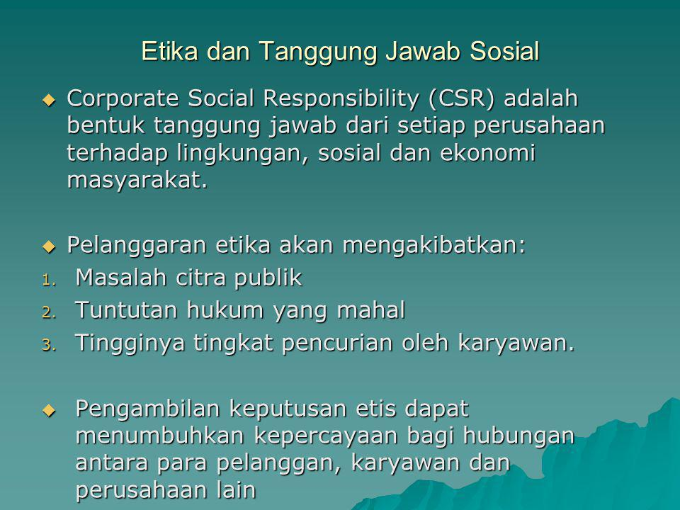 Etika dan Tanggung Jawab Sosial  Corporate Social Responsibility (CSR) adalah bentuk tanggung jawab dari setiap perusahaan terhadap lingkungan, sosial dan ekonomi masyarakat.