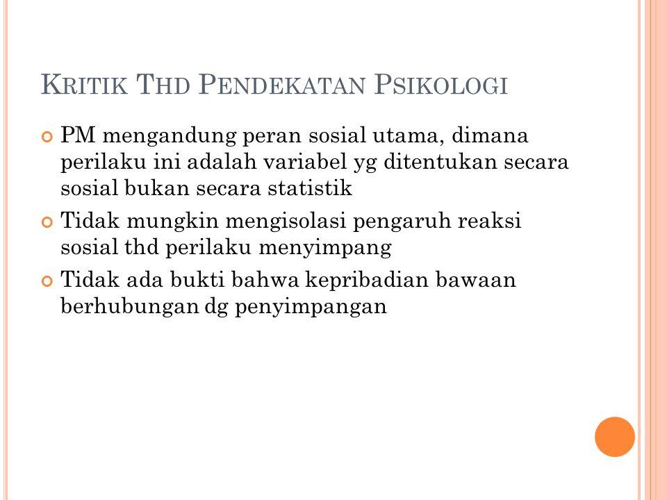 K RITIK T HD P ENDEKATAN P SIKOLOGI PM mengandung peran sosial utama, dimana perilaku ini adalah variabel yg ditentukan secara sosial bukan secara sta