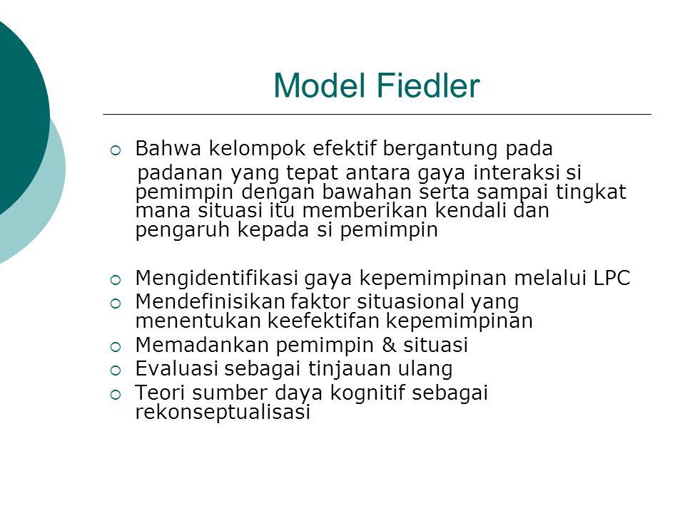 Model Fiedler  Bahwa kelompok efektif bergantung pada padanan yang tepat antara gaya interaksi si pemimpin dengan bawahan serta sampai tingkat mana s