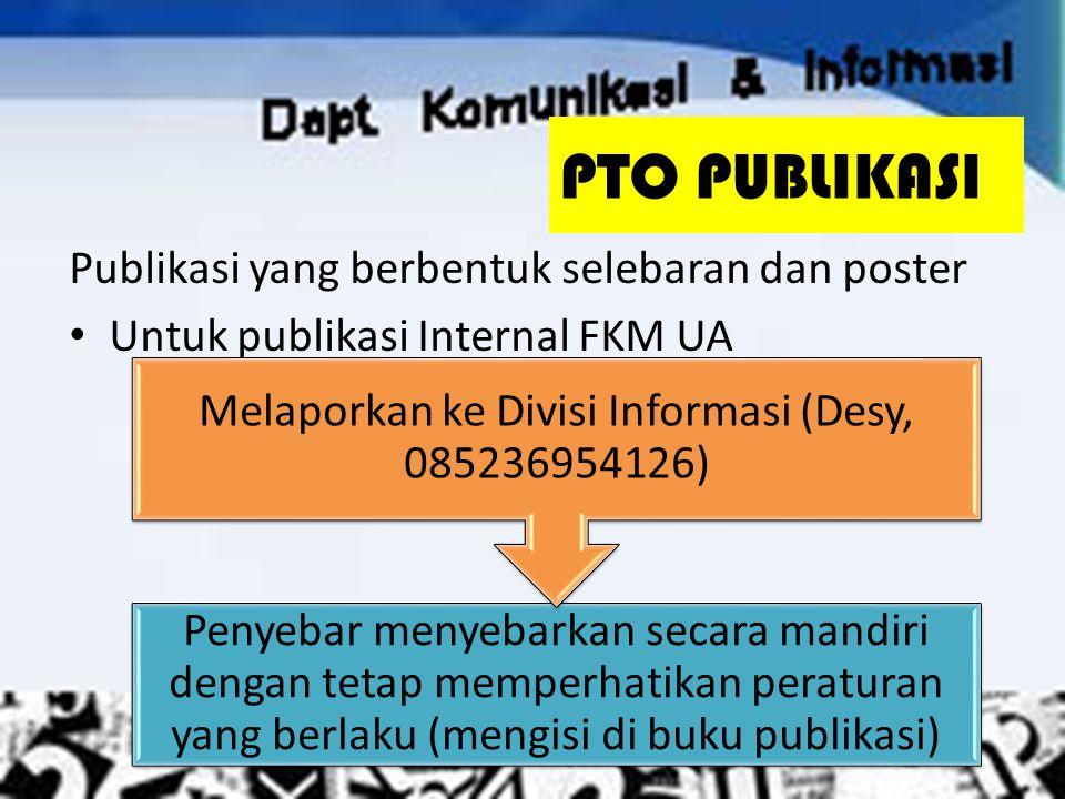PTO PUBLIKASI Publikasi yang berbentuk selebaran dan poster Untuk publikasi Internal FKM UA Penyebar menyebarkan secara mandiri dengan tetap memperhat