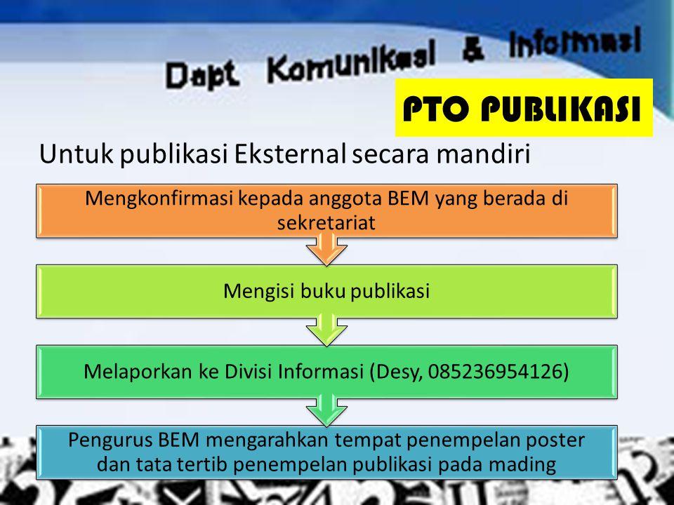 Untuk publikasi Eksternal via POSTERBOX Menghubungi CP Kominfo yang tercantum di posterbox (Desy, 085236954126) Memasukkan publikasi berikut surat pengantar ke dalam posterbox BEM FKM PTO PUBLIKASI