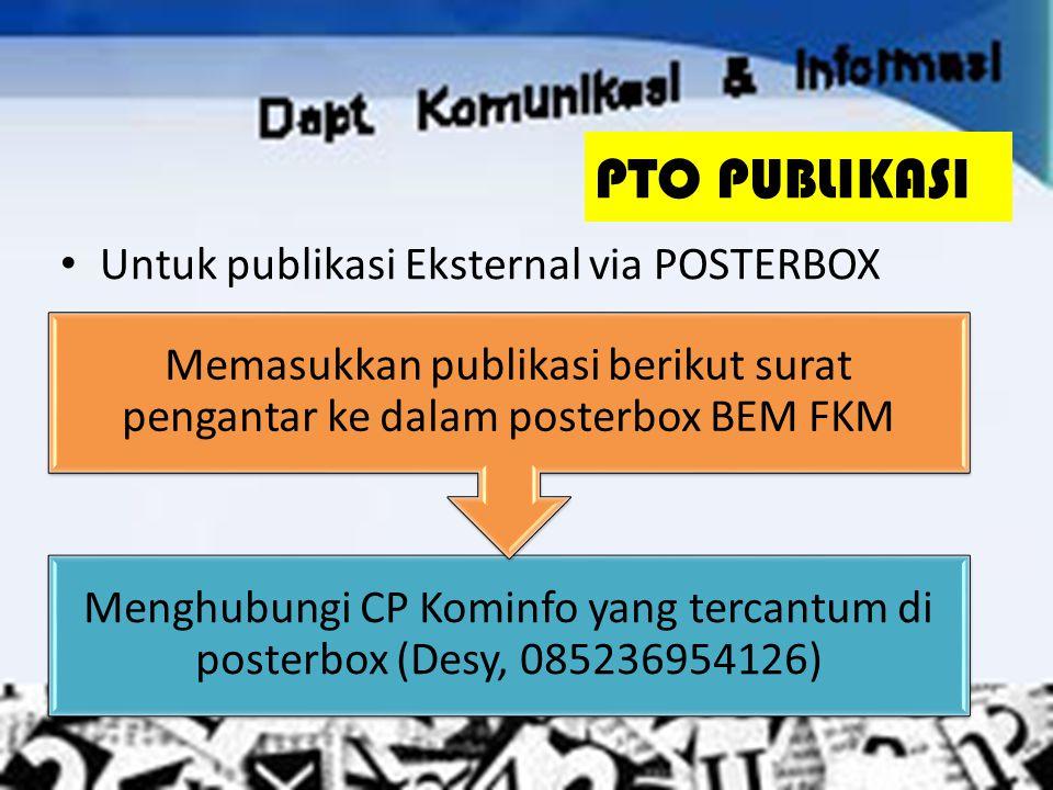 Untuk publikasi Eksternal via POSTERBOX Menghubungi CP Kominfo yang tercantum di posterbox (Desy, 085236954126) Memasukkan publikasi berikut surat pen