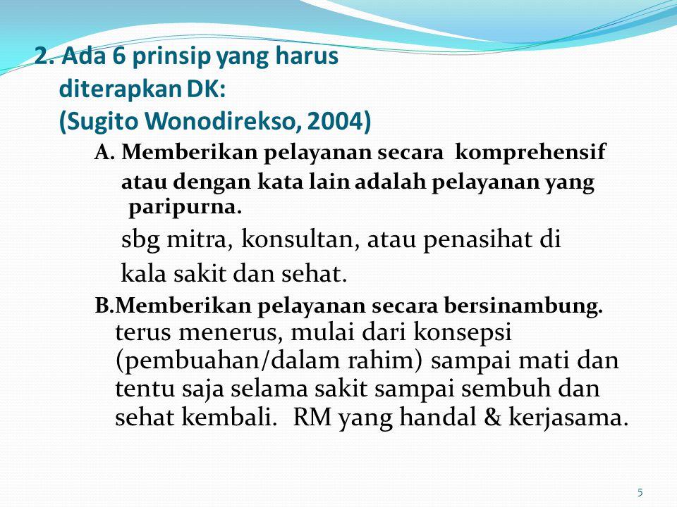 2. Ada 6 prinsip yang harus diterapkan DK: (Sugito Wonodirekso, 2004) A. Memberikan pelayanan secara komprehensif atau dengan kata lain adalah pelayan