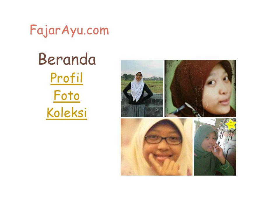 FajarAyu.com Beranda Profil Foto Koleksi