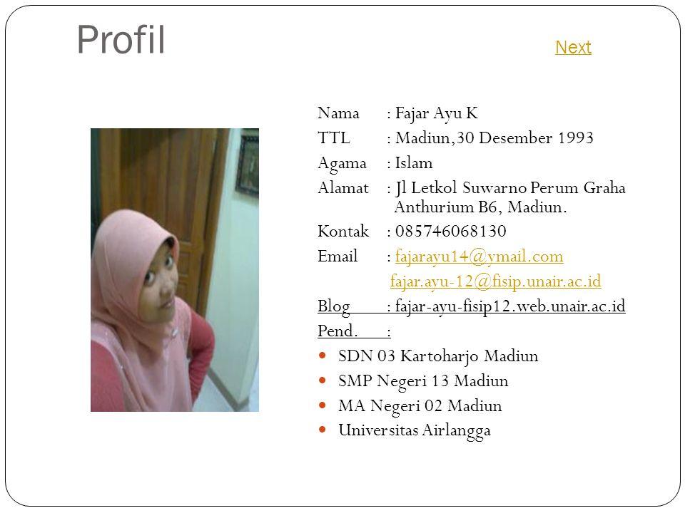 Profil Next Next Nama : Fajar Ayu K TTL: Madiun,30 Desember 1993 Agama: Islam Alamat: Jl Letkol Suwarno Perum Graha Anthurium B6, Madiun.