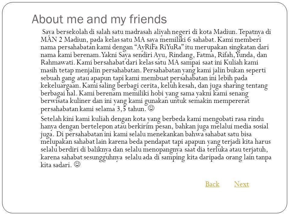 About me and my friends Saya bersekolah di salah satu madrasah aliyah negeri di kota Madiun.