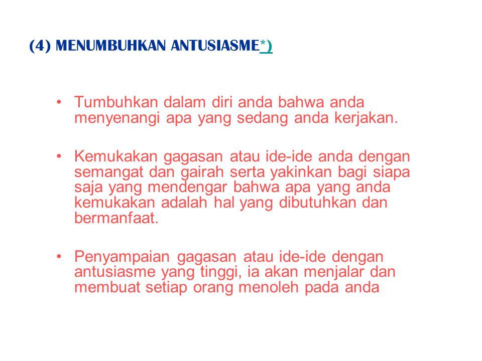 (4) MENUMBUHKAN ANTUSIASME*)*) Tumbuhkan dalam diri anda bahwa anda menyenangi apa yang sedang anda kerjakan.
