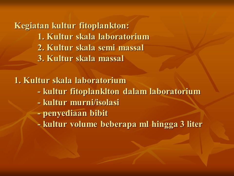 Kegiatan kultur fitoplankton: 1. Kultur skala laboratorium 2. Kultur skala semi massal 3. Kultur skala massal 1. Kultur skala laboratorium - kultur fi