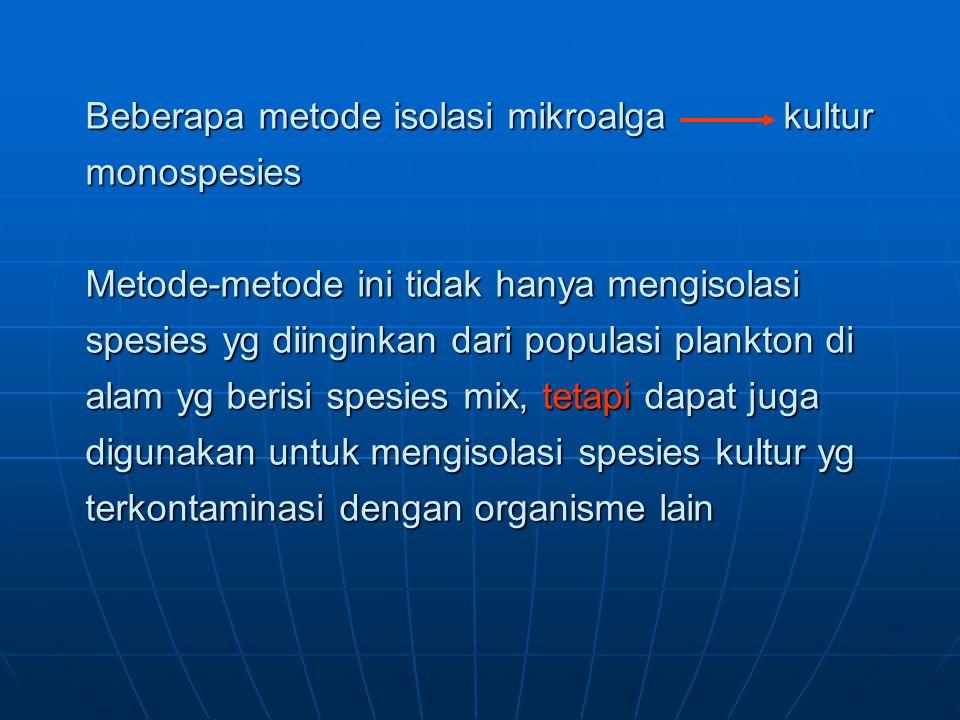 Ada 4 metode untuk menghasilkan kultur fitoplankton yang bebas kontaminan yaitu : 1.