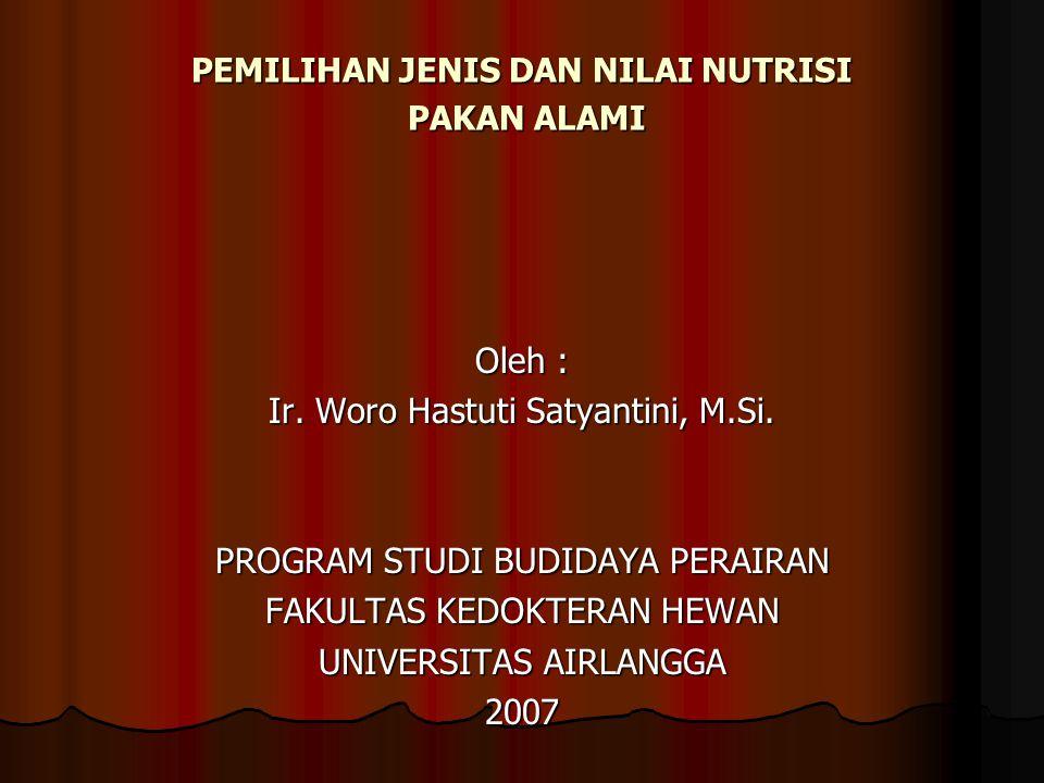 PEMILIHAN JENIS DAN NILAI NUTRISI PAKAN ALAMI Oleh : Ir. Woro Hastuti Satyantini, M.Si. PROGRAM STUDI BUDIDAYA PERAIRAN FAKULTAS KEDOKTERAN HEWAN UNIV