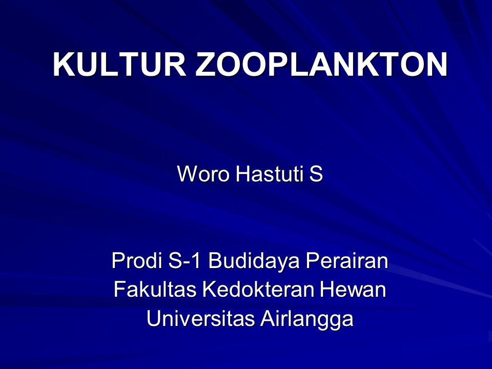 KULTUR ZOOPLANKTON Woro Hastuti S Prodi S-1 Budidaya Perairan Fakultas Kedokteran Hewan Universitas Airlangga