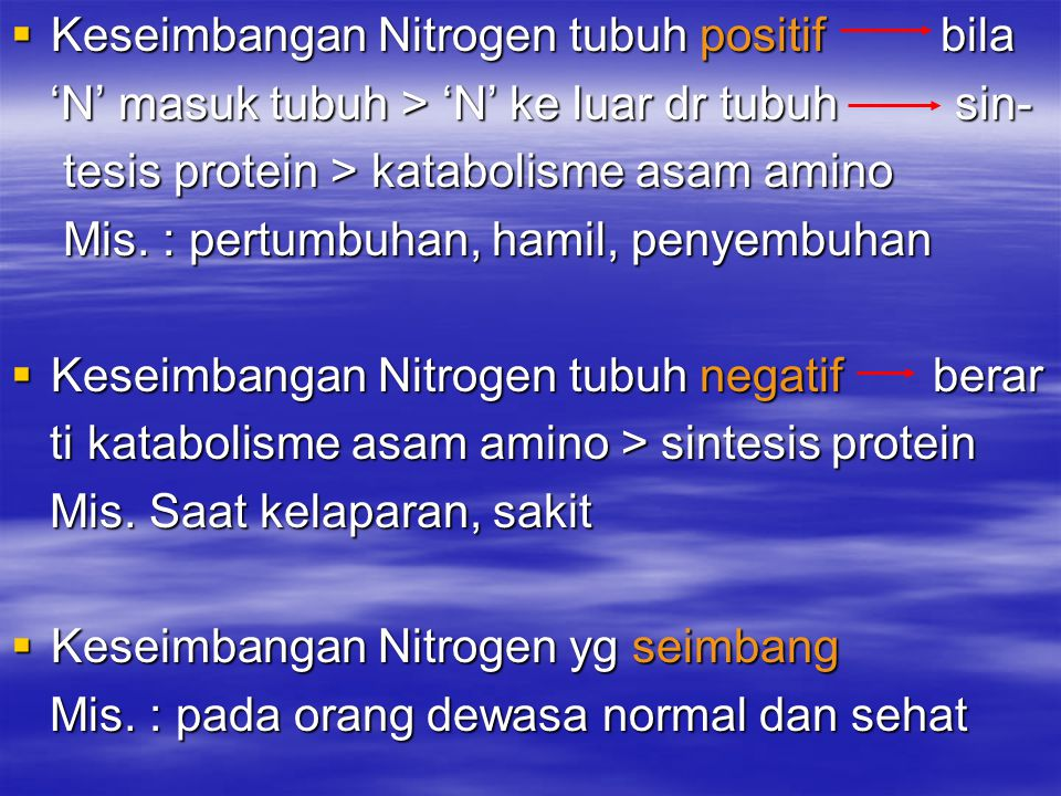  Keseimbangan Nitrogen tubuh positif bila 'N' masuk tubuh > 'N' ke luar dr tubuh sin- 'N' masuk tubuh > 'N' ke luar dr tubuh sin- tesis protein > kat