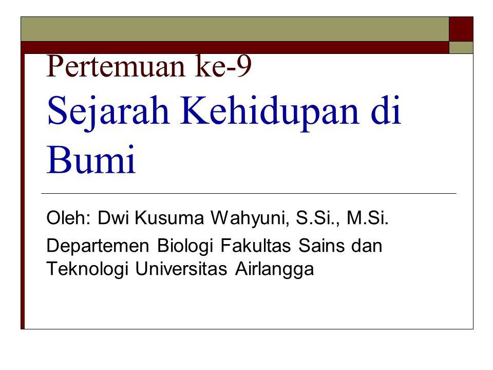 Pertemuan ke-9 Sejarah Kehidupan di Bumi Oleh: Dwi Kusuma Wahyuni, S.Si., M.Si.