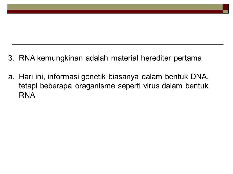 3. RNA kemungkinan adalah material herediter pertama a.