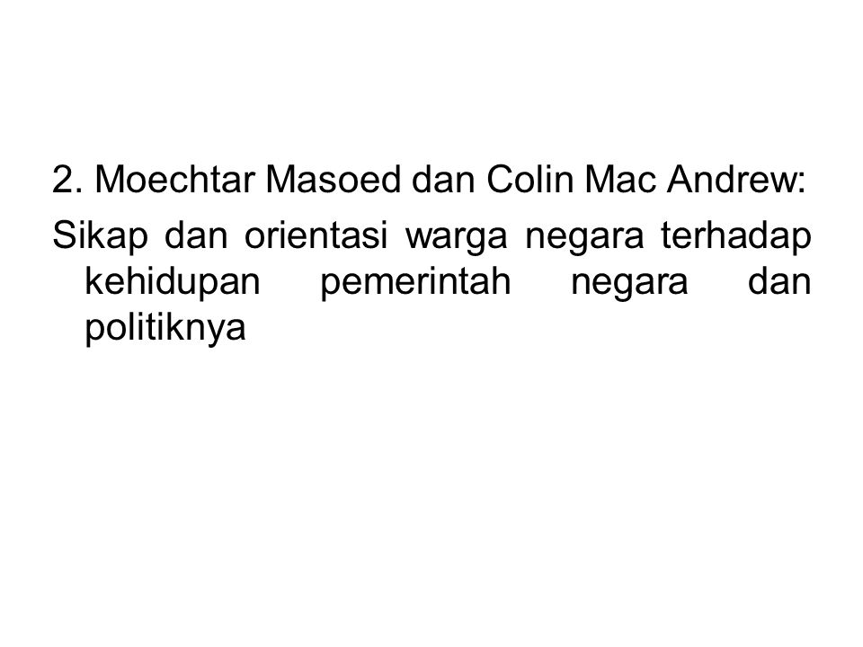 2. Moechtar Masoed dan Colin Mac Andrew: Sikap dan orientasi warga negara terhadap kehidupan pemerintah negara dan politiknya