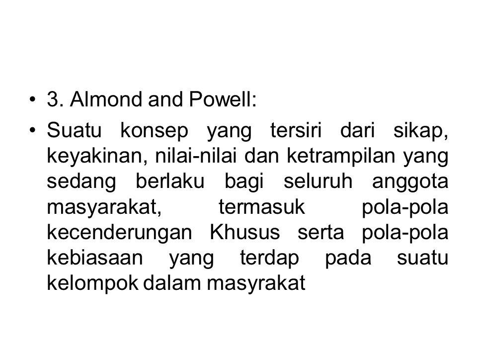 3. Almond and Powell: Suatu konsep yang tersiri dari sikap, keyakinan, nilai-nilai dan ketrampilan yang sedang berlaku bagi seluruh anggota masyarakat
