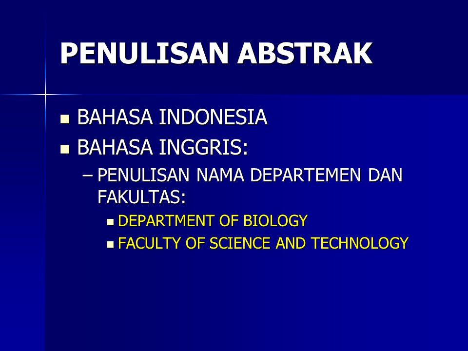 PENULISAN ABSTRAK BAHASA INDONESIA BAHASA INDONESIA BAHASA INGGRIS: BAHASA INGGRIS: –PENULISAN NAMA DEPARTEMEN DAN FAKULTAS: DEPARTMENT OF BIOLOGY DEP