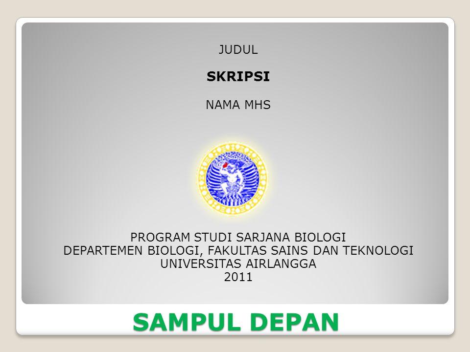 SAMPUL DEPAN JUDUL SKRIPSI NAMA MHS PROGRAM STUDI SARJANA BIOLOGI DEPARTEMEN BIOLOGI, FAKULTAS SAINS DAN TEKNOLOGI UNIVERSITAS AIRLANGGA 2011