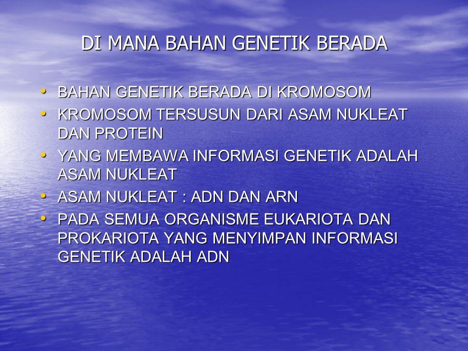 DI MANA BAHAN GENETIK BERADA BAHAN GENETIK BERADA DI KROMOSOM KROMOSOM TERSUSUN DARI ASAM NUKLEAT DAN PROTEIN YANG MEMBAWA INFORMASI GENETIK ADALAH AS