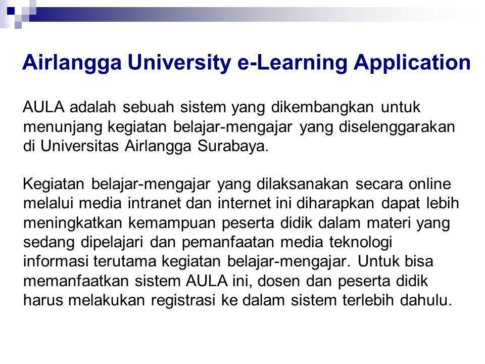 Airlangga University e-Learning Application AULA adalah sebuah sistem yang dikembangkan untuk menunjang kegiatan belajar-mengajar yang diselenggarakan di Universitas Airlangga Surabaya.