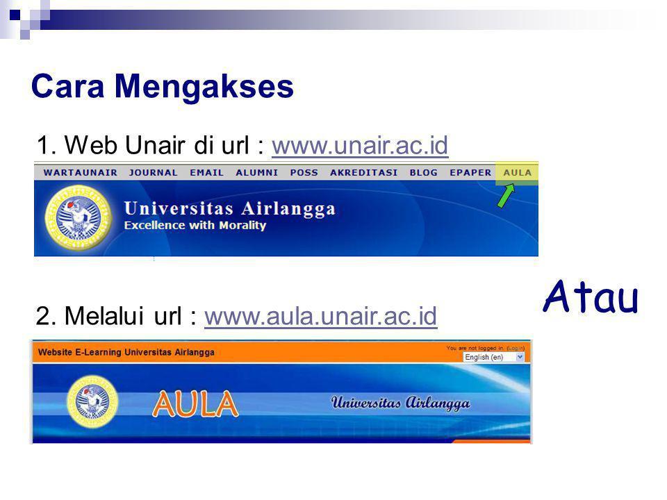 Cara Mengakses 1. Web Unair di url : www.unair.ac.idwww.unair.ac.id 2. Melalui url : www.aula.unair.ac.idwww.aula.unair.ac.id Atau